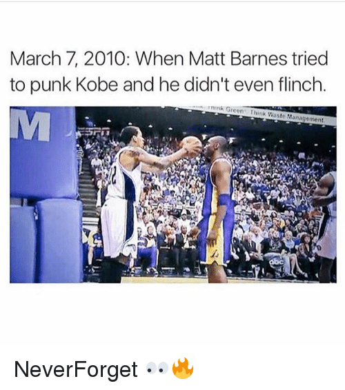 Punked: March 7, 2010: When Matt Barnes tried  to punk Kobe and he didn't even flinch.  ink Green Think Waste Management NeverForget 👀🔥