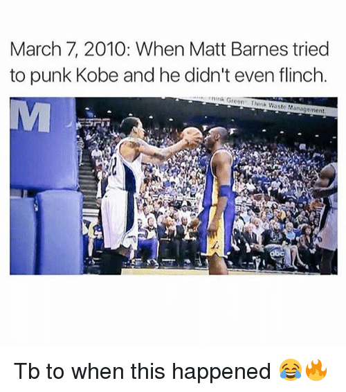Waste Management: March 7, 2010: When Matt Barnes tried  to punk Kobe and he didn't even flinch.  k G  reens Think Waste Management  MJ Tb to when this happened 😂🔥