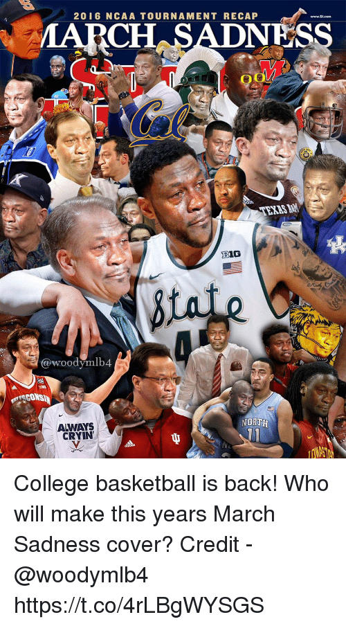 ncaa tournament: MARCH SADNESS  2016 NCAA TOURNAMENT RECAP  TEXAS I  BIG  @woodymlb4  ALWAYS  CRYIN  NORTH College basketball is back! Who will make this years March Sadness cover?  Credit - @woodymlb4 https://t.co/4rLBgWYSGS