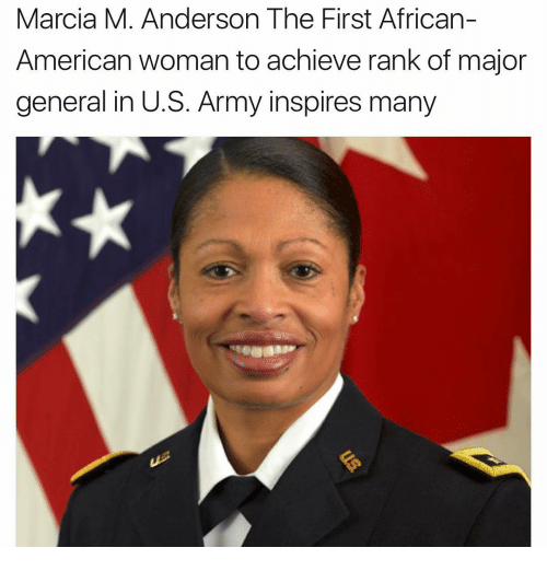 Marcia: Marcia M. Anderson The First African-  American woman to achieve rank of major  general in U.S. Army inspires many