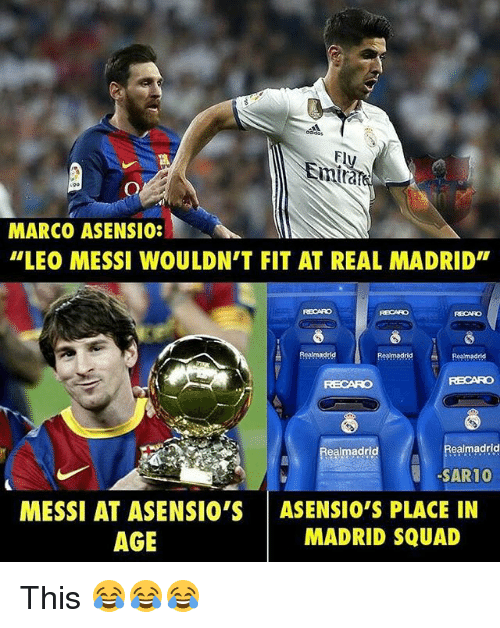 """Memes, Real Madrid, and Squad: MARCO ASENSIO:  """"LEO MESSI WOULDN'T FIT AT REAL MADRID""""  Re madrid  Res madrid  Realmadrid  Real madrid  SAR10  MESSI AT ASENSIO'S ASENSIO'S PLACE IN  AGE  MADRID SQUAD This 😂😂😂"""