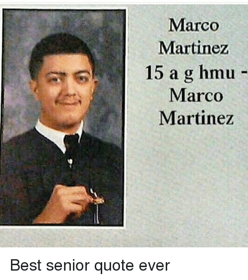 Great Senior Quote: Marco Martinez 15 A G Hmu Marco Martinez Best Senior Quote