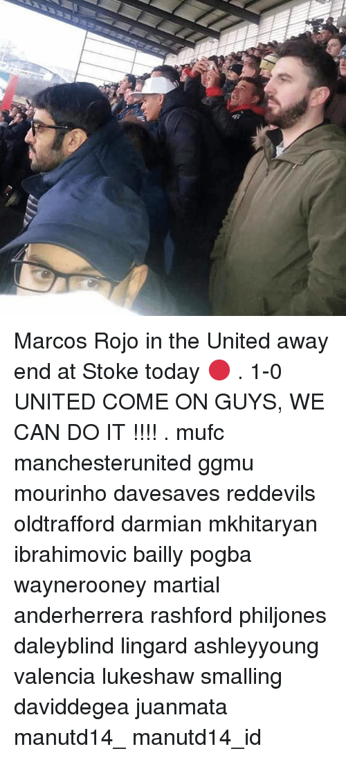 Memes, Martial, and 🤖: Marcos Rojo in the United away end at Stoke today 🔴 . 1-0 UNITED COME ON GUYS, WE CAN DO IT !!!! . mufc manchesterunited ggmu mourinho davesaves reddevils oldtrafford darmian mkhitaryan ibrahimovic bailly pogba waynerooney martial anderherrera rashford philjones daleyblind lingard ashleyyoung valencia lukeshaw smalling daviddegea juanmata manutd14_ manutd14_id