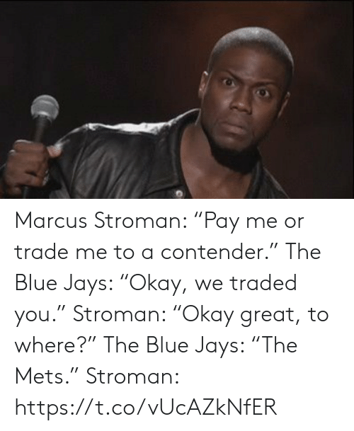 """Blue Jays: Marcus Stroman: """"Pay me or trade me to a contender.""""  The Blue Jays: """"Okay, we traded you.""""   Stroman: """"Okay great, to where?""""  The Blue Jays: """"The Mets.""""   Stroman: https://t.co/vUcAZkNfER"""
