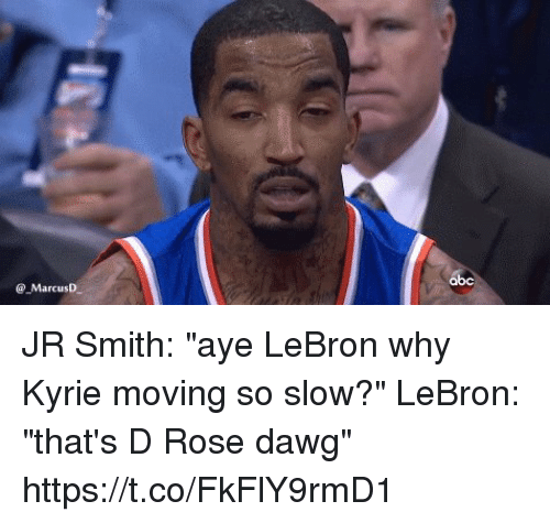 """Dawgs: @ MarcusD JR Smith: """"aye LeBron why Kyrie moving so slow?""""  LeBron: """"that's D Rose dawg"""" https://t.co/FkFlY9rmD1"""