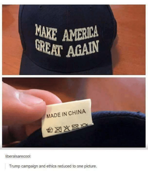 Trump: MARE AMINIKA  AT AGAIN  MADE IN CHINA  liberalsarecool:  Trump campaign and ethics reduced to one picture.