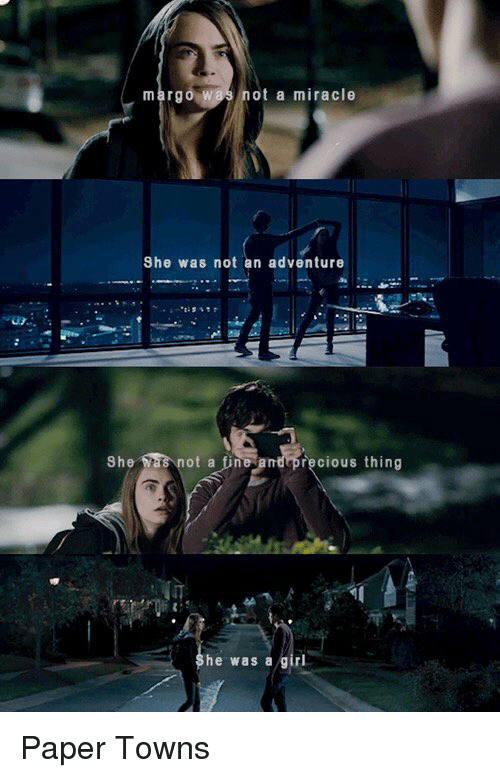 margo: margo W  ot a miracle  She was not an adventure  She  ot a fine  recious thing  he was a girl Paper Towns