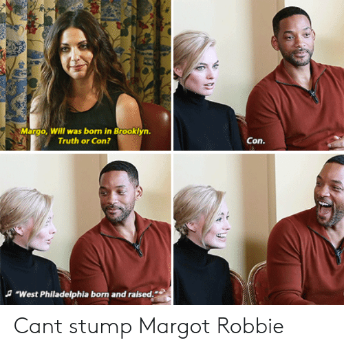 """margo: Margo, Will was born in Brooklyn.  Truth or Con?  Con.  A """"West Philadelphia born and raised. Cant stump Margot Robbie"""