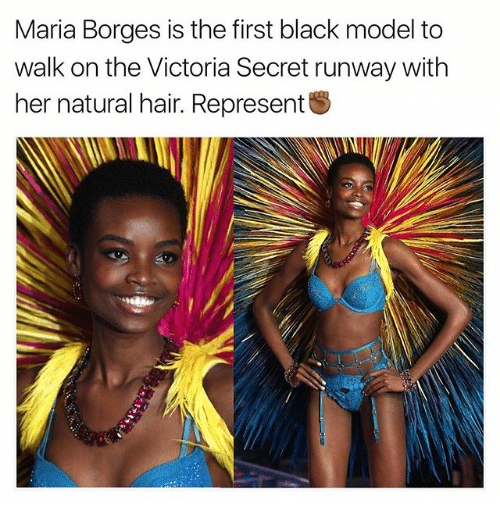 Victoria Secret: Maria Borges is the first black model to  walk on the Victoria Secret runway with  her natural hair. Represent