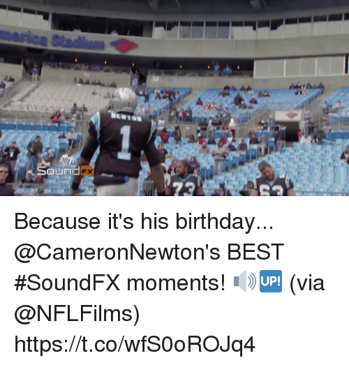 Birthday, Memes, and Best: marica Stadium  TN  FX Because it's his birthday...  @CameronNewton's BEST #SoundFX moments! 🔊🆙 (via @NFLFilms) https://t.co/wfS0oROJq4