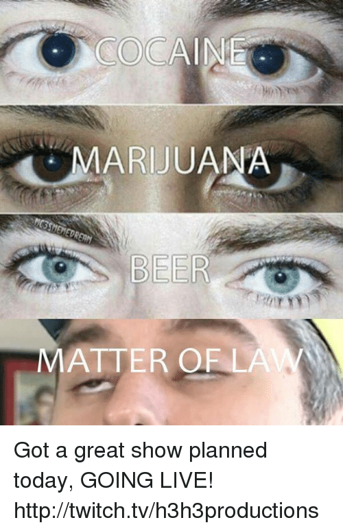 Dank, Twitch, and Http: MARIJUANA  MATTER OF LAW Got a great show planned today, GOING LIVE! http://twitch.tv/h3h3productions
