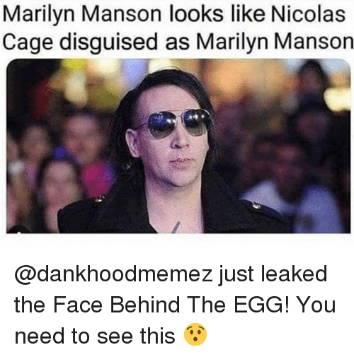 Nicolas Cage: Marilyn Manson looks like Nicolas  Cage disguised as Marilyn Manson @dankhoodmemez just leaked the Face Behind The EGG! You need to see this 😯