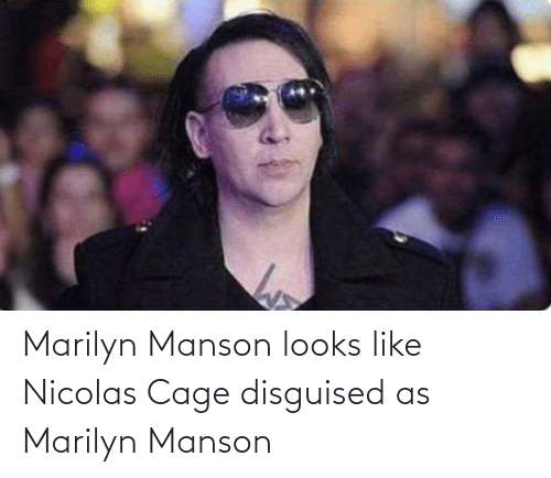 disguised: Marilyn Manson looks like Nicolas Cage disguised as Marilyn Manson
