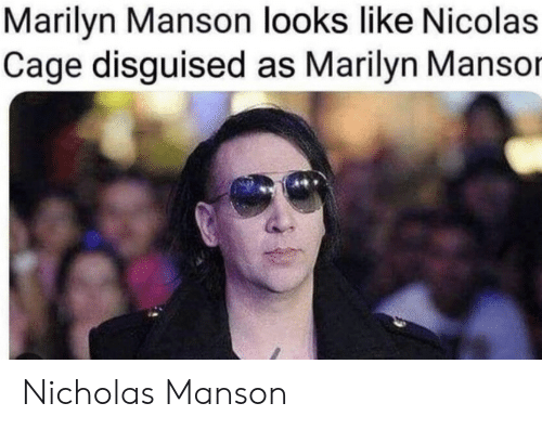 disguised: Marilyn Manson looks like Nicolas  Cage disguised as Marilyn Mansor Nicholas Manson