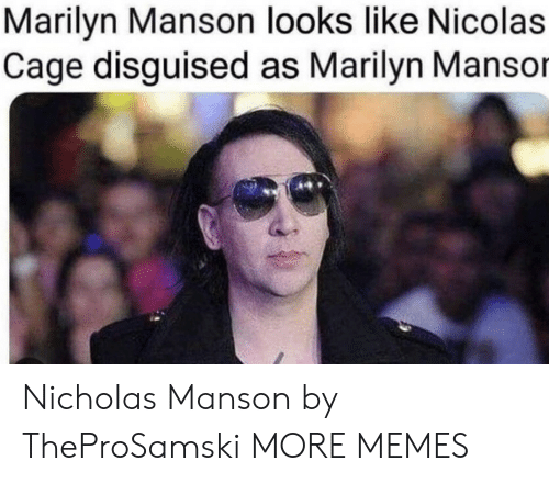 disguised: Marilyn Manson looks like Nicolas  Cage disguised as Marilyn Mansor Nicholas Manson by TheProSamski MORE MEMES