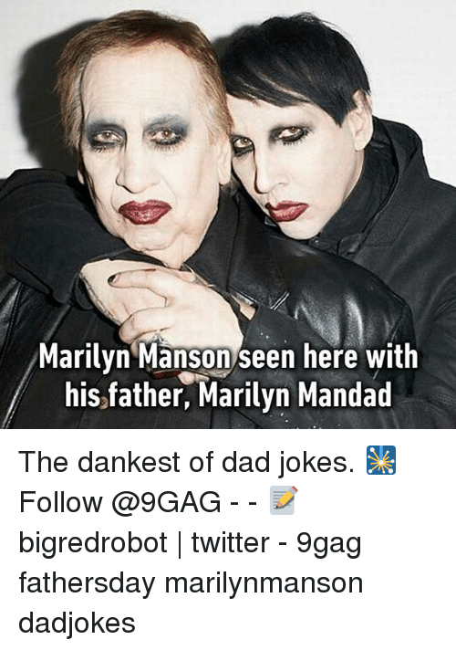 9gag, Dad, and Marilyn Manson: Marilyn Manson/seen here with  his father, Marilyn Mandad The dankest of dad jokes. 🎇 Follow @9GAG - - 📝 bigredrobot | twitter - 9gag fathersday marilynmanson dadjokes