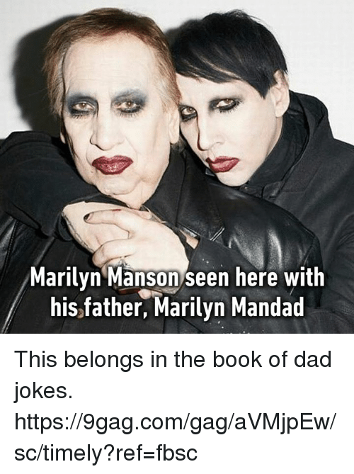 9gag, Dad, and Dank: Marilyn Manson seen here with  his father, Marilyn Mandad This belongs in the book of dad jokes. https://9gag.com/gag/aVMjpEw/sc/timely?ref=fbsc