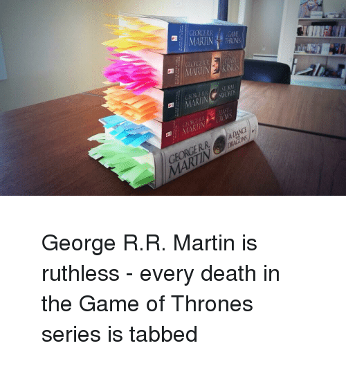 Game of Thrones: MARIN  THRONES  GEOKGNR.SR  MARINO  MARTINCROWS  GEORGER.R ADANE <blockquote> <p><span>George R.R. Martin is ruthless - every death in the Game of Thrones series is tabbed</span></p> </blockquote>