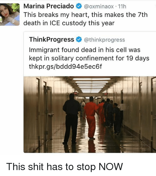 Memes, Shit, and Death: Marina Preciado  Gooxminaox 11h  This breaks my heart, this makes the 7th  death in ICE custody this year  ThinkProgress  @thinkprogress  Immigrant found dead in his cell was  kept in solitary confinement for 19 days  thkpr.gs/bdedd94e5ec6f This shit has to stop NOW