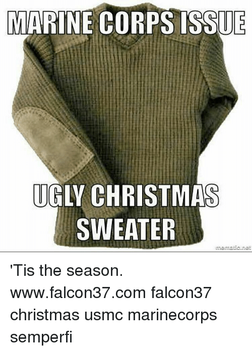 Memes, Ugly, and Marines: MARINE CORPS ISSUE  UGLY CHRISTMAS  SWEATER 'Tis the season. www.falcon37.com falcon37 christmas usmc marinecorps semperfi