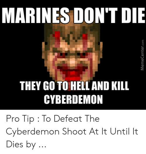 Cyberdemon Shoot: MARINES DON'T DIE  THEY GO TO HELL AND KILL  CYBERDEMON Pro Tip : To Defeat The Cyberdemon Shoot At It Until It Dies by ...