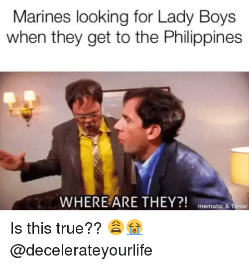 tenor: Marines looking for Lady Boys  when they get to the Philippines  WHERE ARE THEY?! memat  ic & Tenor Is this true?? 😩😭 @decelerateyourlife