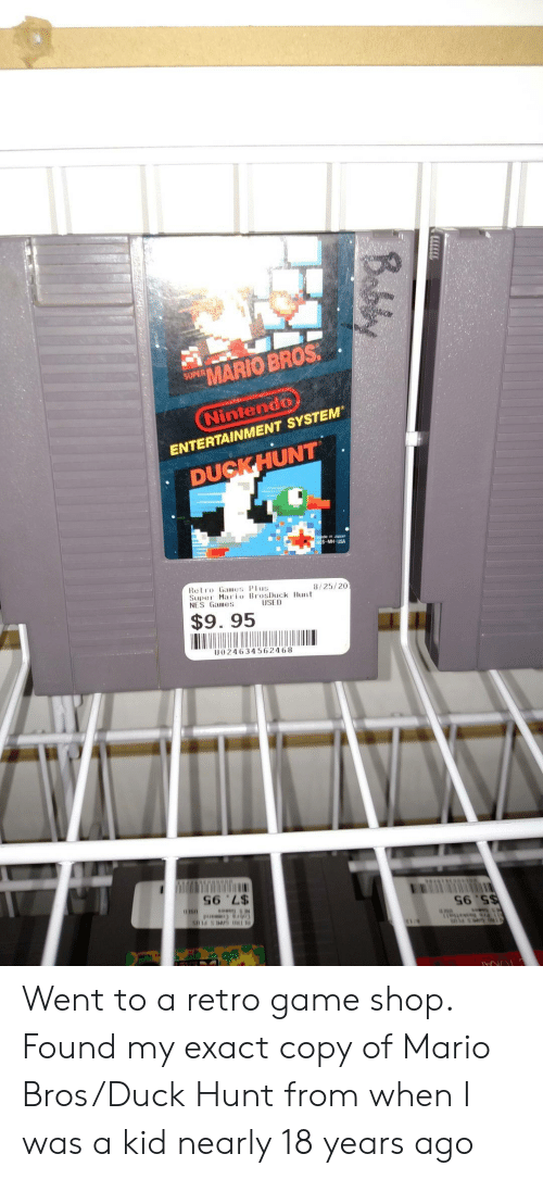 nes: MARIO BROS  SUPER  Nintendo  ENTERTAINMENT SYSTEM  DUCKHUNT  in Japon  USA  Retro Games Plus  Supe Maio BrosDuck Hunt  NES Games  8/25/20  $9. 95  U024634562468  S6 'L$ Went to a retro game shop. Found my exact copy of Mario Bros/Duck Hunt from when I was a kid nearly 18 years ago