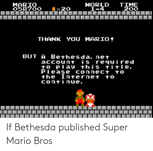 Super Mario: MARIO  O58700  HORLD  1-4  TIME  200  x20  YOU MARIO  THANK  BUT A Bethesda. net  account is required  to Play this title  Piease connect to  the Internet to  continue. If Bethesda published Super Mario Bros