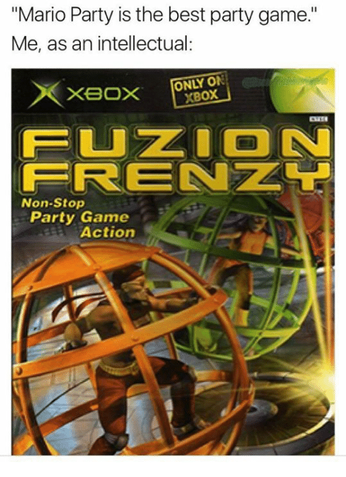 """mario party: """"Mario Party is the best party game.""""  Me, as an intellectual:  ONLY ON  XBoX  FUZ ON  FRENZL  Non-Stop  Party Game  Actiorn"""