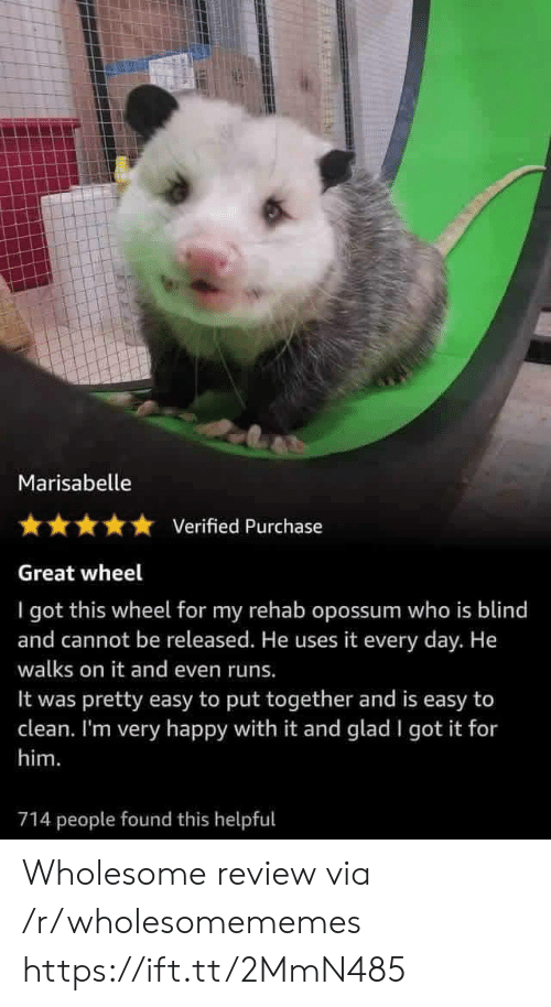 very happy: Marisabelle  Verified Purchase  Great wheel  I got this wheel for my rehab opossum who is blind  and cannot be released. He uses it every day. He  walks on it and even runs.  pretty easy to put together and is easy to  clean. I'm very happy with it and glad I got it for  It was  him.  714 people found this helpful Wholesome review via /r/wholesomememes https://ift.tt/2MmN485