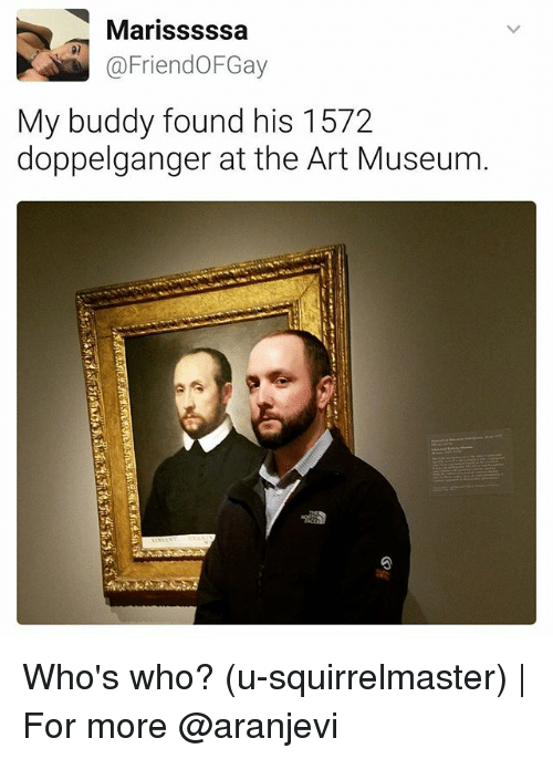Doppelganger, Memes, and 🤖: Marisssssa  @Friend OFGay  My buddy found his 1572  doppelganger at the Art Museum Who's who? (u-squirrelmaster) | For more @aranjevi