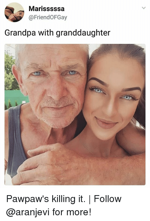 Memes, Grandpa, and 🤖: Marisssssa  @FriendOFGay  Grandpa with granddaughter Pawpaw's killing it. | Follow @aranjevi for more!