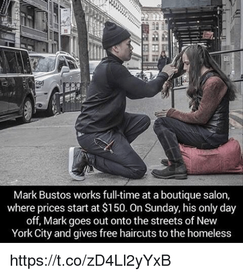 Homeless, New York, and Streets: Mark Bustos works fulltime at aboutique salon,  where prices start at $150. On Sunday, his only day  off, Mark goes out ontothe streets of New  York City and gives free haircuts to the homeless https://t.co/zD4Ll2yYxB