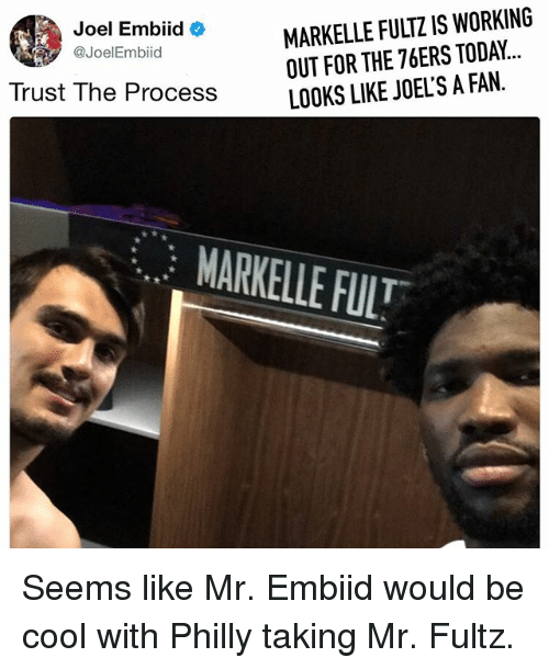 Embiid: MARK ELLE FULTZ IS WORKING  Joel Embiid  OUT FOR THE 76ERS TODAY  @Joel Embiid  LOOKS LIKE JOEL SA FAN.  Trust The Process  MARKELLE FULT Seems like Mr. Embiid would be cool with Philly taking Mr. Fultz.