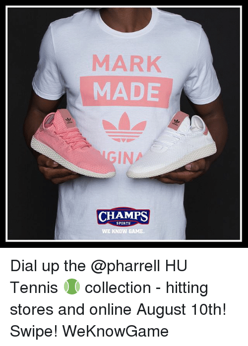 dialing: MARK  MADE  GIN  CHAMPS  SPORTS  WE KNOW GAME Dial up the @pharrell HU Tennis 🎾 collection - hitting stores and online August 10th! Swipe! WeKnowGame