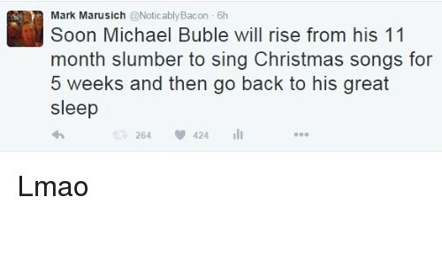 Blackpeopletwitter, Christmas, and Lmao: Mark Michael Buble will rise from his 11  Soon month slumber to sing Christmas songs for  5 weeks and then go back to his great  sleep  264 424 Lmao