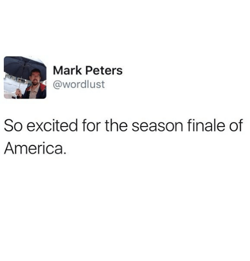 finale: Mark Peters  @wordlust  So excited for the season finale of  America.