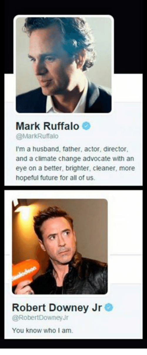 Future, Memes, and Robert Downey Jr.: Mark Ruffalo  @MarkRulfalo  I'm a husband, father, actor, director,  and a climate change advocate with an  eye on a better, brighter, cleaner, more  hopeful future for all of us  Robert Downey Jr  @RobertDowneyJr  You know who I am.