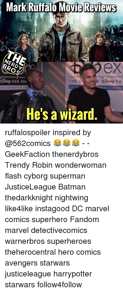 Batman, Marvel Comics, and Memes: Mark  Ruffalo  Movie Reviews  Movie  Reviews  ex  FAN EV  THE U  EIM CONVENTION CE  CONVEN  He's a wizard ruffalospoiler inspired by @562comics 😂😂😂 - - GeekFaction thenerdybros Trendy Robin wonderwoman flash cyborg superman JusticeLeague Batman thedarkknight nightwing like4like instagood DC marvel comics superhero Fandom marvel detectivecomics warnerbros superheroes theherocentral hero comics avengers starwars justiceleague harrypotter starwars follow4follow