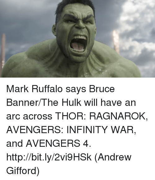 banners: Mark Ruffalo says Bruce Banner/The Hulk will have an arc across THOR: RAGNAROK, AVENGERS: INFINITY WAR, and AVENGERS 4. http://bit.ly/2vi9HSk  (Andrew Gifford)