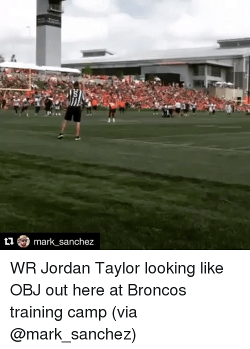Jordans, Sports, and Broncos: mark sanchez WR Jordan Taylor looking like OBJ out here at Broncos training camp (via @mark_sanchez)