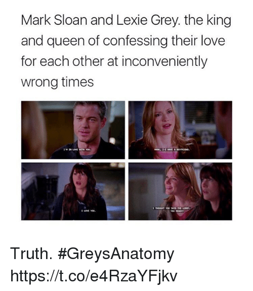 Love, Memes, and Queen: Mark Sloan and Lexie Grey. the king  and queen of confessing their love  for each other at inconveniently  wrong times Truth. #GreysAnatomy https://t.co/e4RzaYFjkv