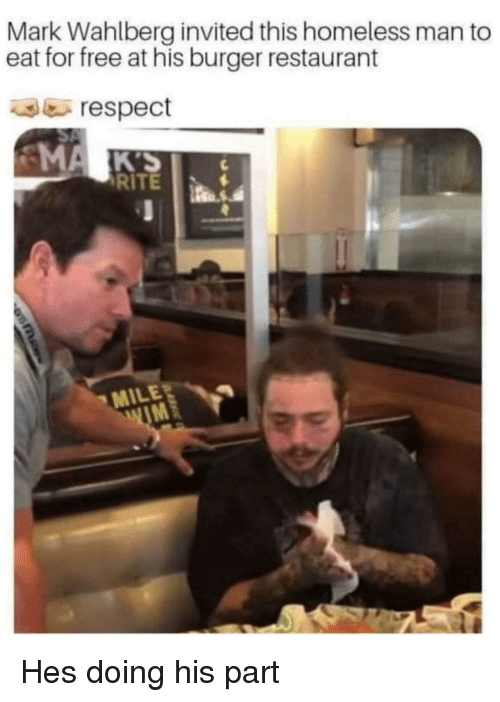 homeless man: Mark Wahlberg invited this homeless man to  eat for free at his burger restaurant  respect  RITE  MILE  IM Hes doing his part