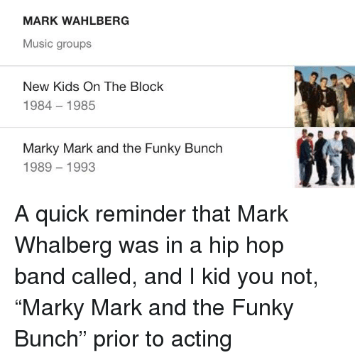 new kids on the block: MARK WAHLBERG  Music groups  New Kids On The Block  1984 1985  Marky Mark and the Funky Bunch  989 1993