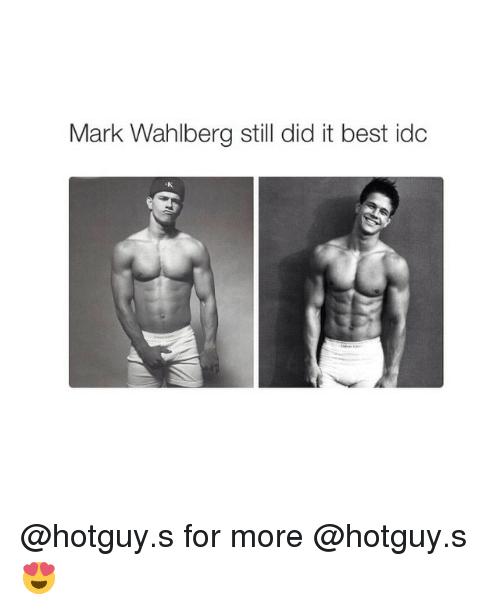 Girl Memes: Mark Wahlberg still did it best idc @hotguy.s for more @hotguy.s 😍