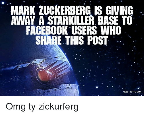 Dank Memes: MARK. ZUCKERBERG IS GIVING  AWAY A STARKILLER BASE TO  FACEBOOK USERS WHO  SHARE THIS POST  .501 ST.COM Omg ty zickurferg