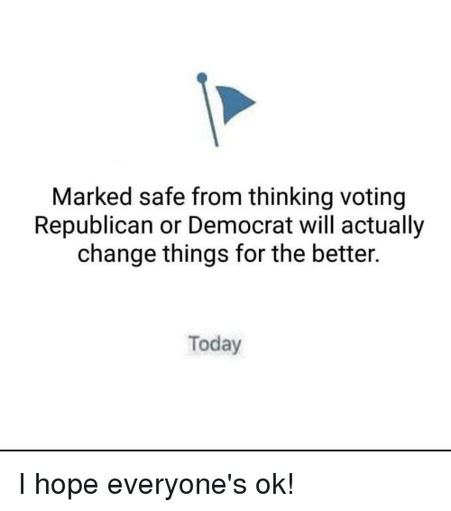 Voting Republican: Marked safe from thinking voting  Republican or Democrat will actually  change things for the better.  Today