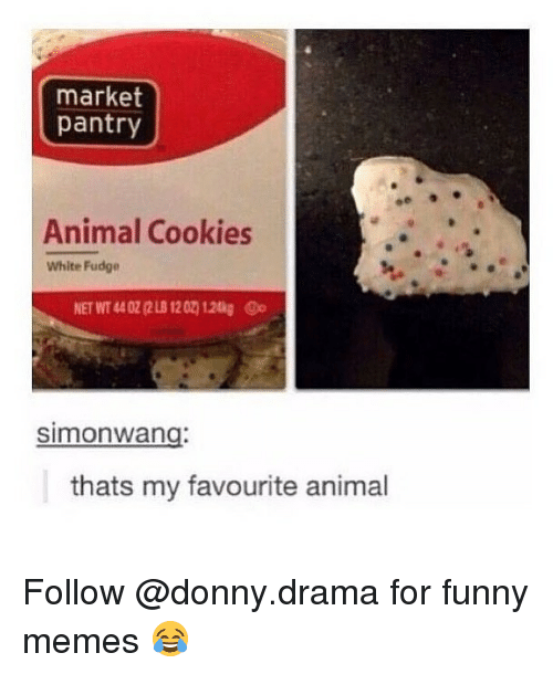 Cookies, Funny, and Memes: market  pantry  Animal Cookies  White Fudge  NET WT 44 02 (2 LB 12 0 1.24kg  simonwang:  thats my favourite animal Follow @donny.drama for funny memes 😂