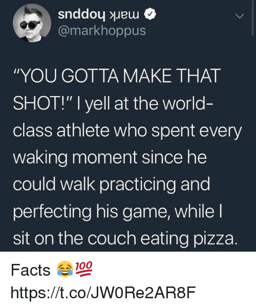 "Facts, Pizza, and Couch: @markhoppus  ""YOU GOTTA MAKE THAT  SHOT!"" I yell at the world-  class athlete who spent every  waking moment since he  could walk practicing and  perfecting his game, while l  sit on the couch eating pizza. Facts 😂💯 https://t.co/JW0Re2AR8F"