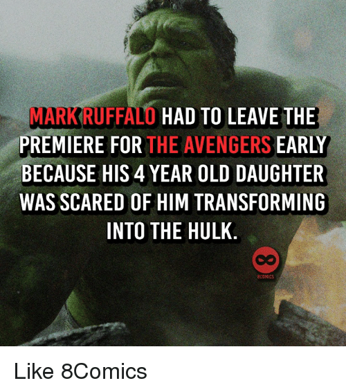 Memes, Hulk, and Avengers: MARKRUFFALO HAD TO LEAVE THE  PREMIERE FOR THE AVENGERS EARLY  BECAUSE HIS 4 YEAR OLD DAUGHTER  WAS SCARED OF HIM TRANSFORMING  INTO THE HULK  8COMICS Like 8Comics